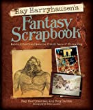 Ray Harryhausens Fantasy Scrapbook: Models, Artwork and Memories from 65 Years of Filmmaking