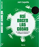 As¡ nacen las cosas / How The Things Are Invented (Spanish Edition) (8481564966) by Capella, Juli