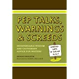Pep Talks, Warnings, And Screeds: Indispensable Wisdom And Cautionary Advice For Writers ~ George Singleton