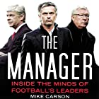 The Manager: Inside the Minds of Football's Leaders Hörbuch von Mike Carson Gesprochen von: Kyle Munley