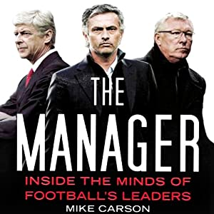 The Manager: Inside the Minds of Football's Leaders | [Mike Carson]
