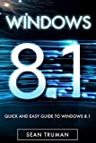 Windows 8.1: Quick and Easy Guide To Windows 8.1!  The Ultimate  Windows 8.1 Crash Course in 71 Pages or Less! (English Ed...