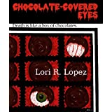 Chocolate-Covered Eyes:  A Sampler Of Horror ~ Lori R. Lopez