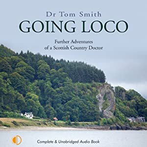 Going Loco: Further Adventures of a Scottish Country Doctor | [Tom Smith]