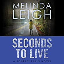 Seconds to Live: Scarlet Falls, Book 3 Audiobook by Melinda Leigh Narrated by Cris Dukehart
