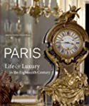 Paris: Life & Luxury in the Eighteent...