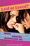 Laid or Loved?: The Secrets Guys Wish You Knew About Being a Dream Girl Instead of a Just-In-His-Jeans Girl