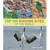 Top 100 Birding Sites of the Worldby Dominic Couzens