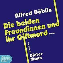 Die beiden Freundinnen und ihr Giftmord (       ungekürzt) von Alfred Döblin Gesprochen von: Dieter Mann