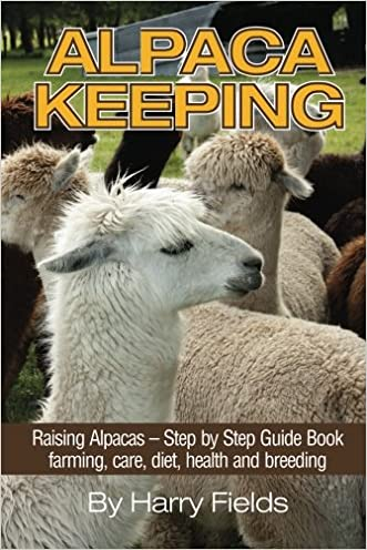 Alpaca Keeping Raising Alpacas - Step by Step Guide Book... farming, care, diet, health and breeding