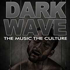 The Music The Culture: Dark Wave