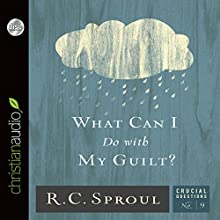 What Can I Do With My Guilt?: Crucial Questions Series, Book 9 (       UNABRIDGED) by R. C. Sproul Narrated by Maurice England
