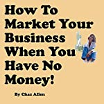 How to Market Your Business When You Have No Money: Marketing Techniques That Do Not Cost Money | Chaz Allen