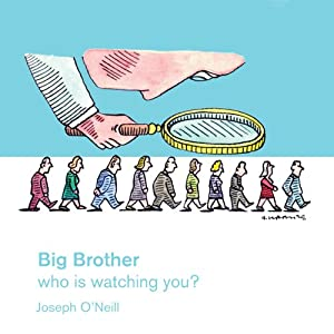 Pocket Issue, Big Brother: Who's watching you? | [Joseph O'Neill]