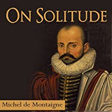 On Solitude Audiobook by Michel de Montaigne Narrated by Millian Quinteros