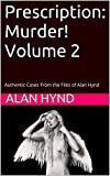 Prescription: Murder!  Volume 2: Authentic Cases From the Files of Alan Hynd