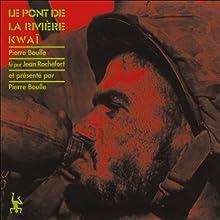 Le pont de la rivière Kwaï (       Texte intégral) Auteur(s) : Pierre Boulle Narrateur(s) : Jean Rochefort