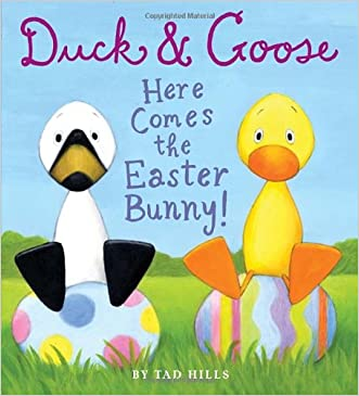 Duck & Goose, Here Comes the Easter Bunny! written by Tad Hills