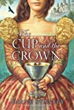 The Cup and the Crown (0061963232) by Stanley, Diane