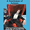 A Gentleman of Leisure (       UNABRIDGED) by P. G. Wodehouse Narrated by Frederick Davidson