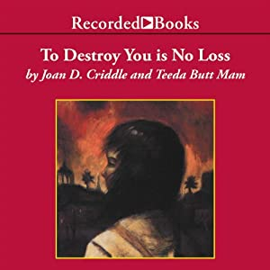 To Destroy You Is No Loss: The Odyssey of a Cambodian Family | [Joan Criddle]