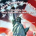 This Country of Ours, Complete Set: Stories of Explorers and Pioneers, Virginia, New England, the Middle and Southern Colonies, the French in America, the Struggle for Liberty and the United States Under the Constitution (       UNABRIDGED) by Henrietta Elizabeth Marshall Narrated by David Thorn, Bobbie Frohman