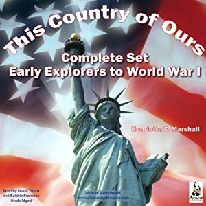 This Country of Ours, Complete Set: Stories of Explorers and Pioneers, Virginia, New England, the Middle and Southern Colonies, the French in America, the Struggle for Liberty and the United States Under the Constitution | [Henrietta Elizabeth Marshall]
