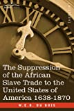 The Suppression of the African Slave Trade to the United States of America 1638-1870 by W.E.B. Du Bois