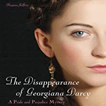 The Disappearance of Georgiana Darcy: A Pride and Prejudice Mystery Audiobook by Regina Jeffers Narrated by Ruth Urquhart