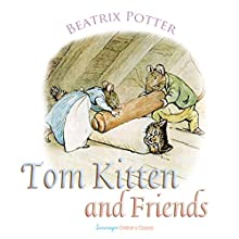Tom Kitten and Friends (       UNABRIDGED) by Beatrix Potter Narrated by Josh Verbae