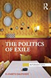 The Politics of Exile (Interventions)