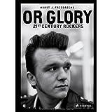 Or Glory: 21st Century Rockersby Horst A. Friedrichs