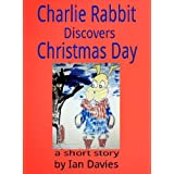 Charlie Rabbit Discovers Christmas Day (Charlie Rabbit's Adventures Book 1)by Ian Davies