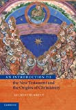 img - for An Introduction to the New Testament and the Origins of Christianity (Introduction to Religion) book / textbook / text book