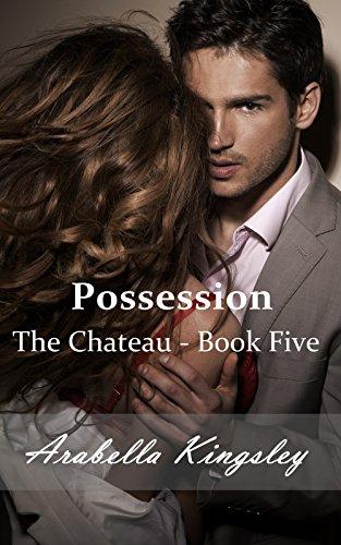 Arabella Kingsley - The Chateau: Possession