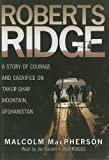 img - for Roberts Ridge: A Story of Courage and Sacrifice on Takur Ghar Mountain, Afghanistan book / textbook / text book