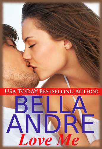 Love Me (Contemporary Romance) (Take Me) by Bella Andre