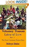 Voluntary Peasants Labor of Love, Part 3: The Farm Commune Pioneer Days 1972-'76
