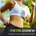 Mental Jogging: Laufend Abnehmen und Schritt für Schritt immer leichter und schlanker ohne Diät Hörbuch von Katja Schütz Gesprochen von: Claudia Urbschat-Mingues