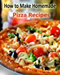 How to Make Homemade Pizza Recipes (E...