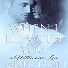 When I Lie with You: A Millionaire's Love, Book 2 (       UNABRIDGED) by Sandi Lynn Narrated by Rebecca Gibel, Eric Michael Summerer