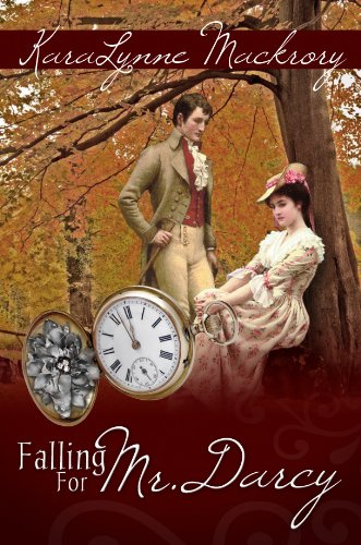 Falling for Mr. Darcy by KaraLynne Mackrory