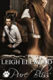 Pure Bliss (Love is Bliss) by Leigh Ellwood