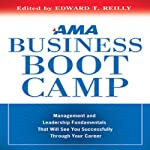 AMA Business Boot Camp: Management and Leadership Fundamentals That Will See You Successfully Through Your Career | Edward T. Reilly