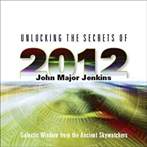 Unlocking the Secrets of 2012 | [John Major Jenkins]