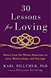 30 Lessons for Loving: Advice from the Wisest Americans on Love, Relationships, and Marriage