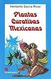 Plantas curativas mexicanas / Mexican Medicinal Plants (Spanish Edition) by Rivas, Herberto Garcia (1999) Paperback