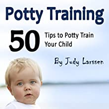 Potty Training: 50 Tips to Potty Train Your Child! Audiobook by Judy Larssen Narrated by Kimberly Hughey