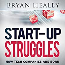 Start-up Struggles: How Tech Companies Are Born (       UNABRIDGED) by Bryan Healey Narrated by Roy Lunel