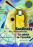 Kandinsky: Le peintre de l'Invisible